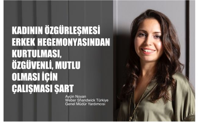 """Ayçin Noyan, """"Kadının Özgürleşmesi, Erkek Hegemonyasından Kurtulması İçin Çalışması Şart"""""""