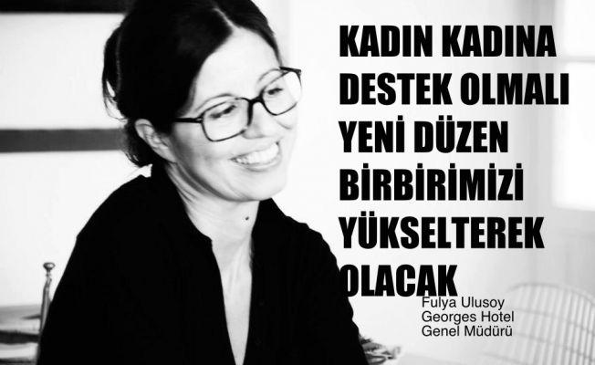 """Fulya Ulusoy, """"Kadın Kadına Destek Olmalı, Yeni Düzen Birbirimizi Yükselterek Olacak"""""""