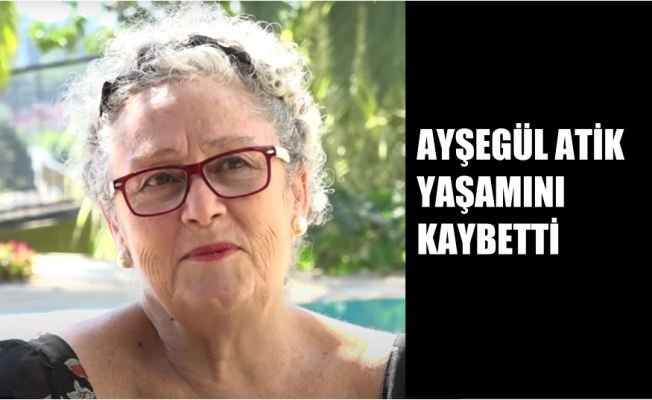 Usta Oyuncu Akademisyen Ayşegül Atik Hayatını Kaybetti