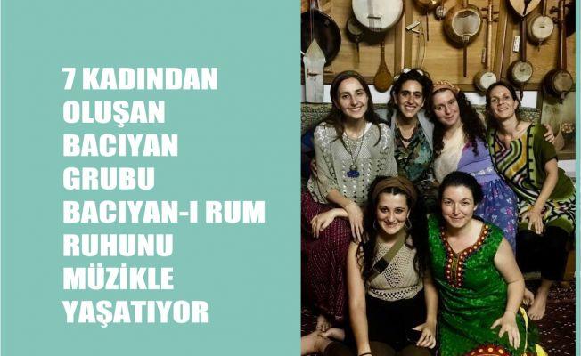 7 Kişilik Bacıyan Grubu, 'Bacıyan-ı Rum' Ruhunu Müzikle Yaşatmaya Çalışıyor