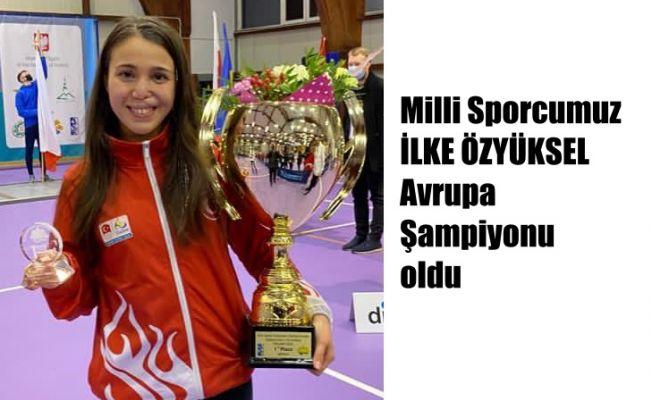Milli Sporcumuz İlke Özyüksel,  Avrupa Şampiyonu oldu
