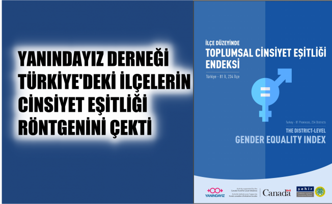 YANINDAYIZ Derneği, İlçelerin Cinsiyet Eşitsizliğinin Röntgenini Çekti