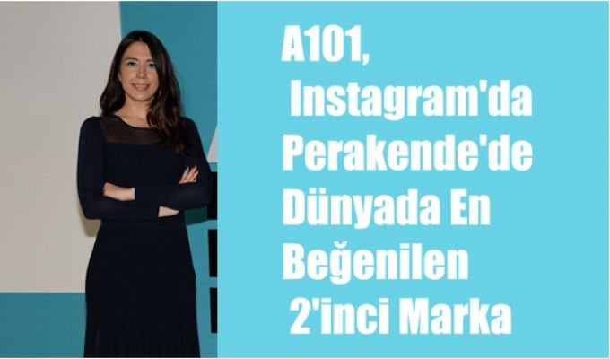 A101,  Instagram'da Perakende'de Dünyada En Beğenilen 2'inci Marka