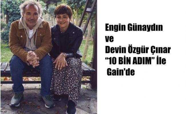 """Engin Günaydın ve Devin Özgür Çıınar  """"10 BİN ADIM"""" İle Gain'de"""