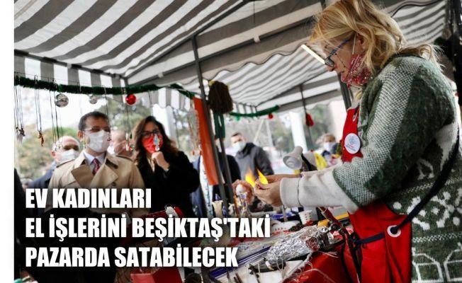 Ev Kadınları El İşlerini Beşiktaş'taki Pazarda Satabilecek