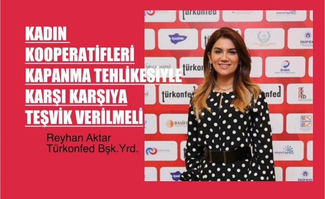 """Reyhan Aktar, """"Kadın Kooperatifleri Kapanma Tehlikesiyle Karşı Karşıya, Teşvik Getirilmeli"""""""