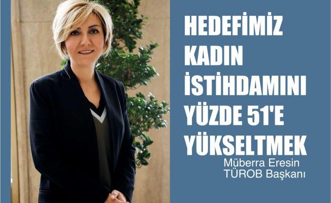 """TÜROB Başkanı Müberra Eresin, """"Hedefimiz Konaklama Sektöründe Yüzde 51 Kadın İstihdamı"""""""