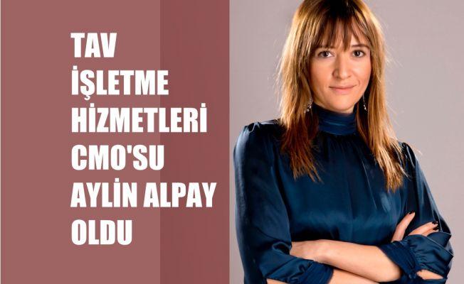 TAV İşletme Hizmetleri CMO'su Aylin Alpay Oldu