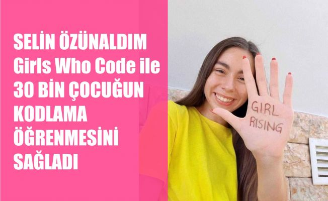 Selin Özünaldım, Girls Who Code ile 30 bin Çocuğun Kodlama Öğrenmesini Sağladı