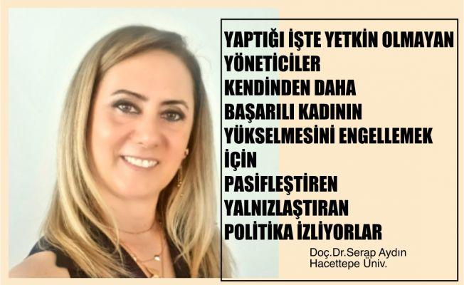 """Serap Aydın, """"Yetkin Olmayan Yönetici Kendinden Başarılı Kadını Engelliyor"""""""