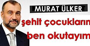 """Murat Ülker;""""Şehit çocuklarını ben okutayım"""""""