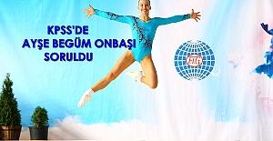 """Dünya şampiyonu jimnastikçi Ayşe Begüm Onbaşı KPSS'de soru oldu: """"15-17 yaş arası Dünya Aerobik Şampiyonu olarak altın madalya kazanan genç Milli Sporcu Kimdir?"""""""