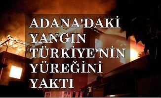Adana yangını yüreğimizi yaktı