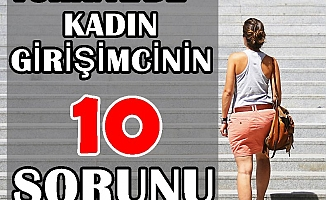 Türkiye'de kadın girişimcilerin 10 sorunu