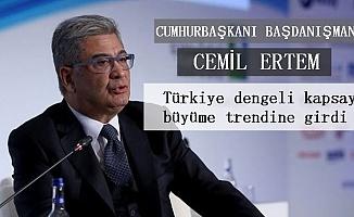 """Cemil Ertem; """"Türkiye dengeli kapsayıcı büyüme trendine girdi"""""""
