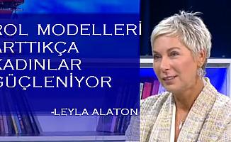"""Leyla Alaton;""""Rol modelleri arttıkça kadınlar cesaretleniyor"""""""