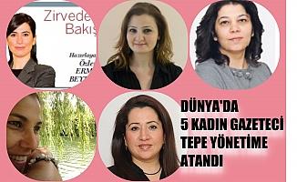 Dünya'da 5 kadın gazeteci tepe yönetime atandı