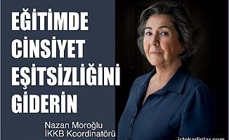 """İKKB Koordinatörü Nazan Moroğlu;""""Eğitimde cinsiyet eşitsizliğini giderin"""""""