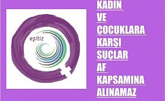 """EŞİTİZ, """"Kadın ve Çocuklara Karşı Suçlar Af Kapsamına Alınamaz"""""""