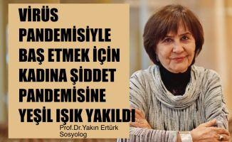 """Prof.Dr. Yakın Ertürk, """"Virüs Pandemisiyle Baş Etmek İçin Kadına Şiddet Pandemisine Yeşil Işık Yakıldı"""""""