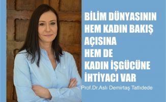 """Prof.Dr. Aslı Demirtaş Tatlıdede, """"Bilimin Kadın Bakış Açısına, İşgücüne İhtiyacı Var"""""""