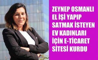 Zeynep Osmanlı, El İşi Yapıp Satmak İsteyen Ev Kadınları İçin Site Kurdu