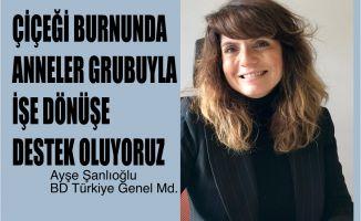 """BD Türkiye Genel Müdürü Ayşe Şanlıoğlu, """"Çiçeği Burnunda Anneler Grubu İle İşe Dönüşü Kolaylaştırıyoruz"""""""