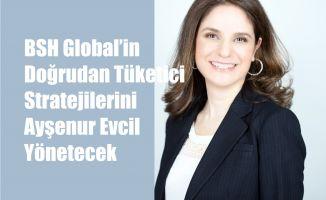 BSH Global'in Doğrudan Tüketici Stratejilerini Ayşenur Evcil Yönetecek