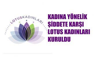 Kadına Yönelik Şiddete Karşı Lotus Kadınları Kuruldu