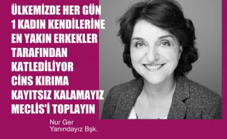 "Nur Ger, ""Cins Kırıma Artık Kayıtsız Kalamayız, Meclis'i Toplayın"""