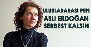 Uluslararası Yazarlar Birliği PEN: Aslı Erdoğan serbest bırakılsın