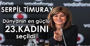 Dünyanın en güçlü 23. Kadını; Serpil Timuray