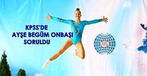 Dünya şampiyonu jimnastikçi Ayşe Begüm Onbaşı KPSS#039;de soru oldu: quot;15-17 yaş arası Dünya Aerobik Şampiyonu olarak altın madalya kazanan genç Milli Sporcu Kimdir?quot;