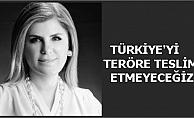 """Nilüfer Bulut;""""Türkiye'yi teröre teslim etmeyeceğiz"""""""
