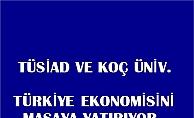 TÜSİAD ve Koç Üniversitesi, Türkiye ekonomisini masaya yatırıyor