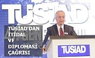 TÜSİAD'dan itidal ve diplomasi çağrısı
