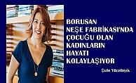 """Şule Yücebıyık:""""Borusan Neşe Fabrikaları kadınların hayatını kolaylaştırıyor"""""""