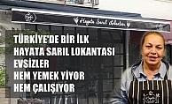 Türkiye#039;de bir ilk:Ayşe Tükrükçü#039;nün evsizlere ücretsiz  yemek ve iş veren Hayata Sarıl Lokantası açıldı