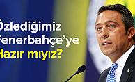 """Ali Koç, site açtı sosyal medyadan çağrıda bulundu;""""Özlediğimiz Fenerbahçe'ye hazır mıyız?"""""""