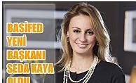 Seda Kaya Ösen, BASİFED'in yeni başkanı oldu