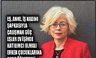 """Aysun Nalbant,""""Eş,anne, iş kadını şapkasıyla çalışmak güç, eşler ev işinde katılımcı olmalı"""""""