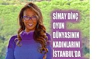 Simay Dinç, oyun dünyasının kadınlarını İstanbul'da buluşturuyor