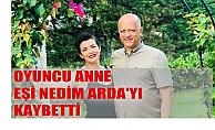 Oyuncu Anne Şermin Yaşar, eşi Nedim Arda#039;yı kaybetti
