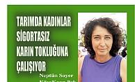 """Köy-Koop Başkanı Neptün Soyer """"Tarımda kadınlar karın tokluğuna, sigortasız çalışıyor"""""""