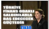 """TİKAD; """"Türkiye, finans odaklı saldırılarla baş edecek güçtedir"""""""