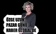 Özge Uzun'un programı Pazar günü Haber Global'de