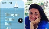 """Pınar Maro, """"Mutluyken Zaman Hızlı Akar"""""""