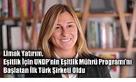 Limak Yatırım, Eşitlik İçin UNDP'nin Eşitlik Mührü Programı'nı Başlatan İlk Türk Şirketi Oldu