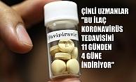 """Çinli Uzmanlar, """" Favipiravir ilacı Koronavirüs tedavisini 11 günden 4 güne indiriyor"""""""