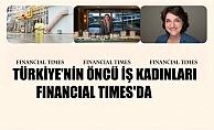 Financial Times, Türkiye'den Öncü İş Kadınlarına Yer Verdi